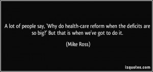 lot of people say, 'Why do health-care reform when the deficits are ...