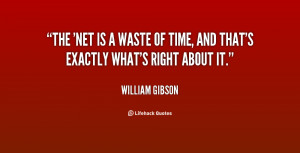 quote-William-Gibson-the-net-is-a-waste-of-time-40657.png