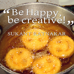 Quotes Picture: be happy, be creative!
