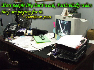 ... When They Are Paying For It. - Franklin P. Jones ~ Boss Day Quotes