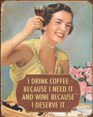 Drink Coffee Because I Need It Wine Because I Deserve It Tin Sign