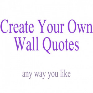 Create Your Own Wall Quote