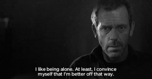 black and white gregory house house md hugh laurie quote