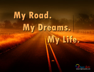 My Road, My Dreams, My Life Life Quotes