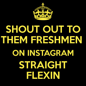 shout-out-to-them-freshmen-on-instagram-straight-flexin-2.png