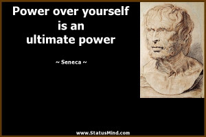 Power over yourself is an ultimate power - Seneca Quotes - StatusMind ...