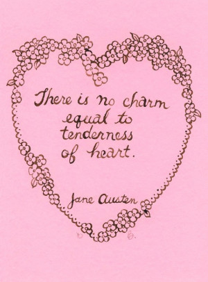 There is no charm equal to tenderness of heart.