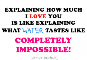 Explaining How much I love you is like Explaining What water tastes ...