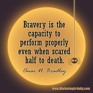 Bravery is the capacity to perform properly even when scared half to ...