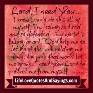 Need You Love Quotes Lord i need you.