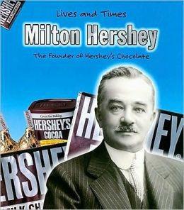 Milton Hershey: The Founder of Hershey's Chocolate