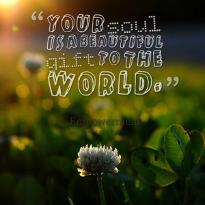 Quotes Picture: your soul is a beautiful gift to the world
