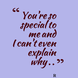 Quotes Picture: you're so special to me and i can't even explain why ...