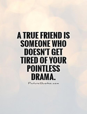 Tired Of Family Drama Quotes True friend quotes drama