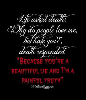 Life is a beautiful lie, Death is our painful truth