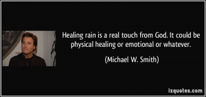 Healing rain is a real touch from God. It could be physical healing or ...