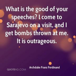 What is the good of your speeches? I come to Sarajevo on a visit, and ...