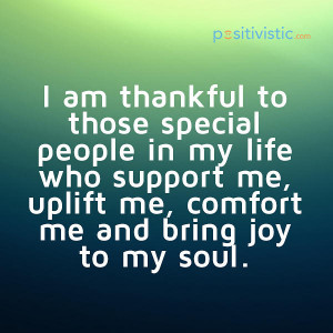 ... quote thankful special people life support comfort uplift joy
