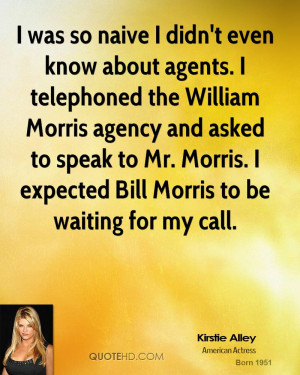 was so naive I didn't even know about agents. I telephoned the ...