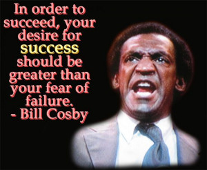 bill+cosby+quotes | Bill Cosby Success Quote - In order to succeed ...