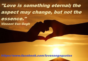 Love is something eternal; the aspect may change, but not the essence ...