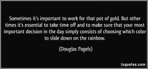 work for that pot of gold. But other times it's essential to take time ...