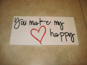 You Make My Happy - Heart Quote