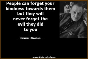 ... the evil they did to you - Somerset Maugham Quotes - StatusMind.com