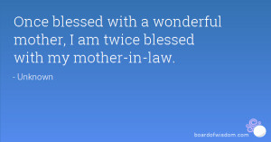 ... with a wonderful mother, I am twice blessed with my mother-in-law
