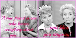 True Friends I Love Lucy
