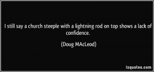 ... with a lightning rod on top shows a lack of confidence. - Doug MAcLeod