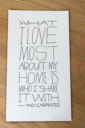 What I love most about my home is.... -Tad Carpenter