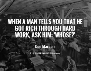 When a man tells you that he got rich through hard work, ask him ...