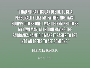 quote-Douglas-Fairbanks-Jr.-i-had-no-particular-desire-to-be-247516 ...