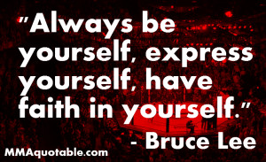 Bruce Lee: Always be yourself, Express yourself, have Faith in ...