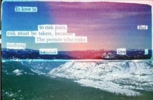 love = risk and its (always) worth it.