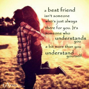 ... Isn't Someone Who Just Always there for You ~ Friendship Quote