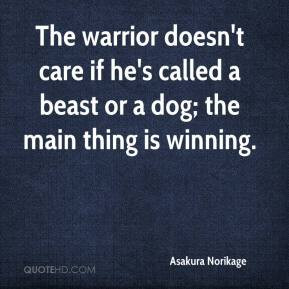 ... care if he's called a beast or a dog; the main thing is winning