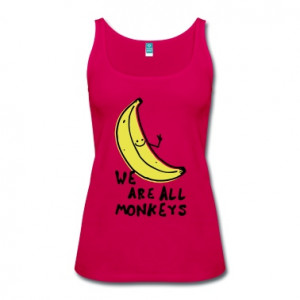 Funny We are all monkeys banana quotes anti racism Tank Top