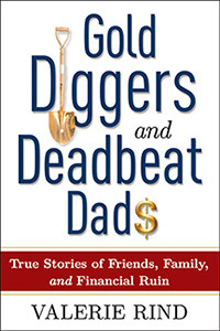 Gold Diggers and Deadbeat Dads: True Stories of Friends, Family, and ...