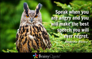 Speak when you are angry and you will make the best speech you will ...