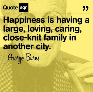 Family quotes, sayings, happiness, george burns