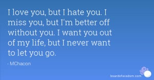 love you, but I hate you. I miss you, but I'm better off without you ...