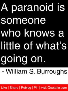 paranoid is someone who knows a little of what's going on. - William ...