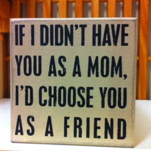 Love this. So true @Jeanette Anderson My mom and my best friend