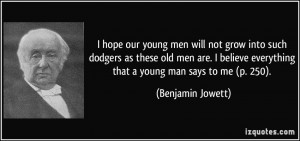hope our young men will not grow into such dodgers as these old men ...