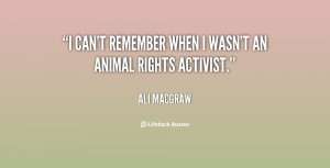 can't remember when I wasn't an animal rights activist.""
