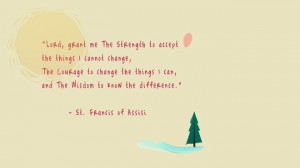 Words to live by - by St. Francis of Assisi