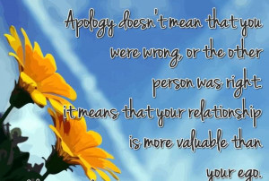 ... That You Were Wrong Or The Other Person Was Right.. ~ Apology Quotes