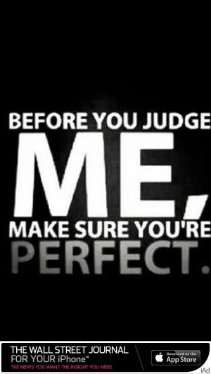 Dont judge people until ur perfect